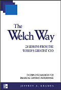 Welch Way 24 Lessons from the Worlds Greatest CEO
