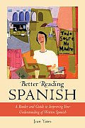 Better Reading Spanish A Reader & Guide to Improving Your Understanding of Written Spanish