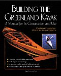 Building the Greenland Kayak A Manual for Its Construction & Use