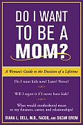 Do I Want to Be a Mom?: A Woman's Guide to the Decision of a Lifetime