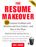 The Resume Makeover: 50 Common Problems with Resumes and Cover Letters--And How to Fix Them