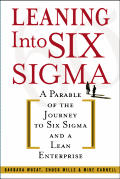 Leaning Into Six SIGMA A Parable of the Journey to Six SIGMA & a Lean Enterprise