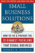 Small Business Solutions: How to Fix and Prevent the Thirteen Biggest Problems That Derail Business Cover
