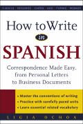 How to Write in Spanish: Correspondence Made Easy, from Personal Letters to Business Documents