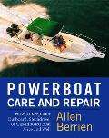 Powerboat Care and Repair: How to Keep Your Outboard, Sterndrive, or Gas-Inboard Boat Alive and Well