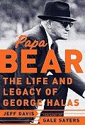 Papa Bear The Life & Legacy Of George Halas