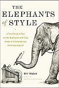 Elephants of Style A Trunkload of Tips on the Big Issues & Gray Areas of Contemporary American English