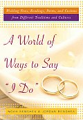 World of Ways to Say I Do Wedding Vows Readings Poems & Customs from Different Traditions & Cultures