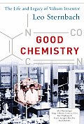 Good Chemistry The Life & Legacy of Valium Inventor Leo Sternbach The Life & Legacy of Valium Inventor Leo Sternbach