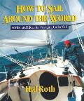 How to Sail Around the World: Advice and Ideas for Voyaging Under Sail
