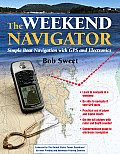 Weekend Navigator Simple Boat Navigation with GPS & Electronics 1st Edition