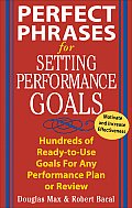 Perfect Phrases for Setting Performance Goals: Hundreds of Ready-To-Use Goals for Any Performance Plan or Review (Perfect Phrases)
