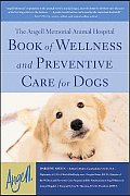 Angell Memorial Animal Hospital Book Of Wellness & Preventive Care for Dogs