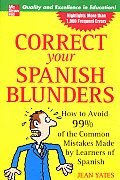 Correct Your Spanish Blunders How to Avoid 99% of the Common Mistakes Made by Learners of Spanish