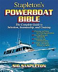Stapletons Powerboat Bible The Complete Guide to Selection Seamanship & Cruising