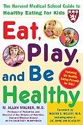 Eat Play & Be Healthy The Harvard Medica
