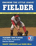 Coaching the Little League Fielder: Teaching Your Players to Play Sound, Fundamental Defensive Baseball (Little League Baseball Guide)