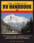 Complete RV Handbook A Guide to Getting the Most Out of Life on the Road