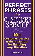 Perfect Phrases for Customer Service Hundreds of Tools Techniques & Scripts for Handling Any Situation