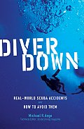 Diver Down Real World Scuba Accidents & How to Avoid Them