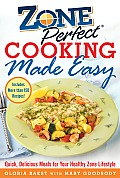 Zone Perfect Cooking Made Easy: Quick, Delicious Meals for Your Healthy Zone Lifestyle