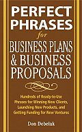 Perfect Phrases for Business Proposals &amp; Business Plans: Hundreds of Ready-To-Use Phrases for Winning New Clients, Launching New Products, and Getting (Perfect Phrases) Cover