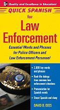 Quick Spanish for Law Enforcement Essential Words & Phrases for Police Officers & Law Enforcement Personnel