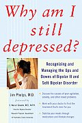 Why Am I Still Depressed Recognizing & Managing the Ups & Downs of Bipolar II & Soft Bipolar Disorder