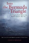 Into the Bermuda Triangle: Pursuing the Truth behind the World's Greatest Mystery