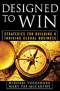Designed to Win: Strategies for Building a Thriving Global Business