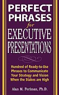 Perfect Phrases for Executive Presentations: Hundreds of Ready-To-Use Phrases to Use to Communicate Your Strategy and Vision When the Stakes Are High (Perfect Phrases) Cover