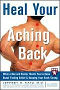 Heal Your Aching Back: What a Harvard Doctor Wants You to Know about Finding Relief &amp; Keeping Your Back Strong Cover