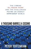 A Thousand Barrels a Second: The Coming Oil Break Point and the Challenges Facing an Energy Dependent World Cover
