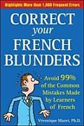 Correct Your French Blunders Avoid 99% of the Common Mistakes Made by Learners of French