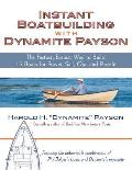 Instant Boatbuilding with Dynamite Payson: The Fastest, Easiest Way to Build 15 Boats for Power, Sail, Oar, and Paddle