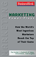 Marketing Power Plays How the Worlds Most Ingenious Marketers Reach the Top of Their Game