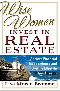 Wise Women Invest in Real Estate Achieve Financial Independence & Live the Lifestyle of Your Dreams