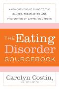 Eating Disorder Sourcebook A Comprehensive Guide to the Causes Treatments & Prevention of Eating Disorders