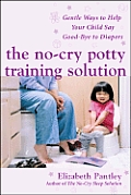 The No-Cry Potty Training Solution: Gentle Ways to Help Your Child Say Good-Bye to Diapers Cover