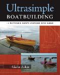 Ultrasimple Boatbuilding: 17 Plywood Boats Anyone Can Build