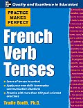 Practice Makes Perfect : French Verb Tenses (07 - Old Edition) Cover