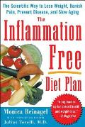 The Inflammation-Free Diet Plan: The Scientific Way to Lose Weight, Banish Pain, Prevent Disease, and Slow Aging (Lynn Sonberg Books)