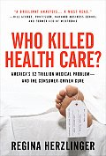 Who Killed Healthcare?: America's $2 Trillion Medical Problem - And the Consumer-Driven Cure Cover
