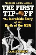 First Tip Off The Incredible Story of the Birth of the NBA