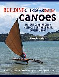 Building Outrigger Sailing Canoes: Modern Construction Methods for Three Fast, Beautiful Boats