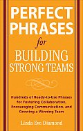 Perfect Phrases for Building Strong Teams: Hundreds of Ready-To-Use Phrases for Fostering Collaboration, Encouraging Communication, and Growing a Winn Cover