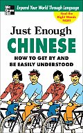 Just Enough Chinese: How to Get by and Be Easily Understood