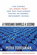 Thousand Barrels a Second The Coming Oil Break Point & the Challenges Facing an Energy Dependent World