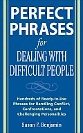 Perfect Phrases for Dealing with Difficult People: Hundreds of Ready-To-Use Phrases for Handling Conflict, Confrontations and Challenging Personalitie Cover