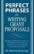 Perfect Phrases for Writing Grant Proposals: Hundreds of Ready-to-use Phrases To Present Your Organization, Explain Your Cause and Get the Funding (08 Edition)